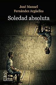 Soledad absoluta par  José Manuel Fernández Argüelles