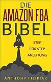 Die Amazon FBA Bibel: Schritt für Schritt Anleitung für das Verkaufen bei...
