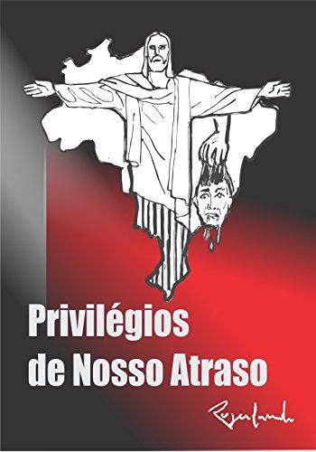 Privilégios de Nosso Atraso (Portuguese Edition) por Rogerlando Cavalcante