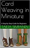 Card Weaving in Miniature: A Step-by-Step Guide for Beginners (English Edition)