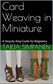 Card Weaving in Miniature: A Step-by-Step Guide for Beginners (English Edition) di [Simpanen, Tarja]