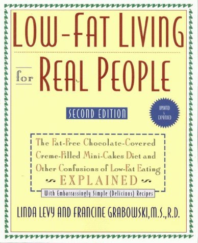 Low-Fat Living for Real People: The Fat-Free Chocolate-Covered Creme-Filled Mini-Cakes Diet and Other Confusi of Low-Fat Eating Explained by Linda Levy (1997-12-29)