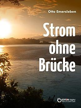 Strom ohne Brücke: Historischer Roman (German Edition) by [Emersleben, Otto]