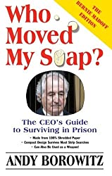 Who Moved My Soap?: The CEO's Guide to Surviving Prison: The Bernie Madoff Edition by Andy Borowitz (2003-06-06)