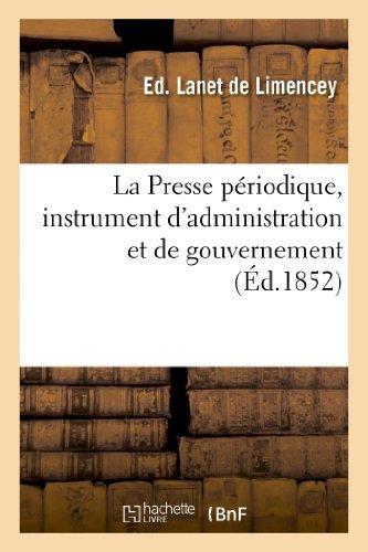 La Presse Periodique, Instrument D'Administration Et de Gouvernement. Rappel D'Un Memoire (Sciences Sociales) by Lanet De Limencey-E (2013-06-12)