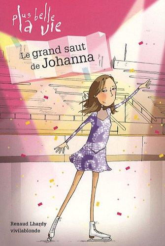 Plus belle la vie, Tome 3 : Le grand saut de Johanna par Renaud Lhardy, Vivilablonde