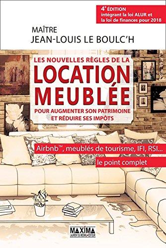 Les nouvelles règles de la location meublée pour augmenter son patrimoine et réduire ses impôts: Aibnb(c), meublés de tourisme, IFI, RSI...