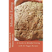 Mindful Eating: A Guide to Mindful Eating with 45 Veggie Recipes (Alchemy of Love Mindfulness Training Book 2)