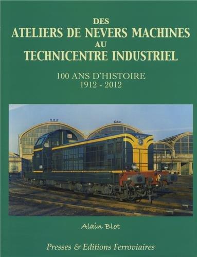 Des ateliers de Nevers machines au technicentre industriel : 100 ans d'histoire 1912-2012 par Alain Blot
