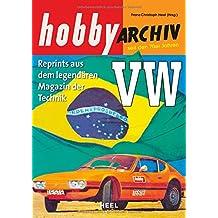 Hobby Archiv VW ab 1970: Reprint aus dem legendären Magazin der Technik