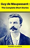Guy De Maupassant: Complete Original Short Stories (Phoenix Classics) (French Edition)