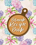Blank Recipe Book: Blank Recipe Cookbook, Recipe Journal Book, Cookbook You Can Write In, Specialist Composition Books For Cookery, Hydrangea Flower Cover: Volume 38
