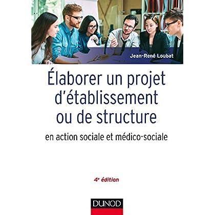 Elaborer un projet d'établissement ou de structure en action sociale et médico-sociale - 4e éd.