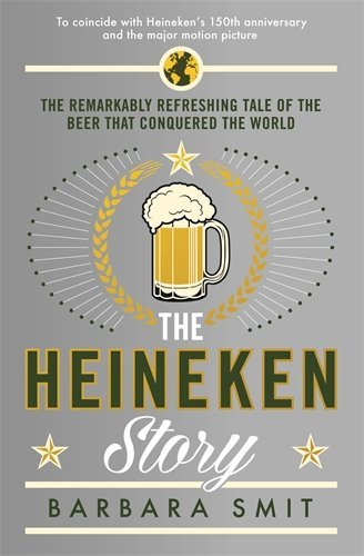 the-heineken-story-the-remarkably-refreshing-tale-of-the-beer-that-conquered-the-world-by-barbara-sm