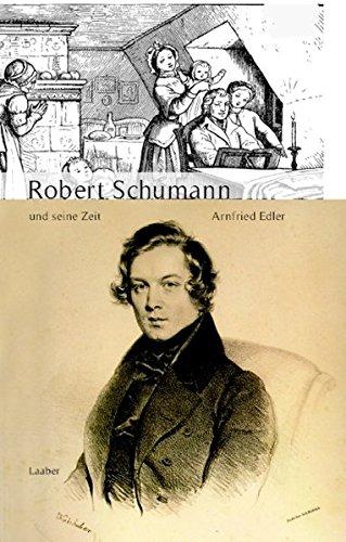 Robert Schumann und seine Zeit (Große Komponisten und ihre Zeit)