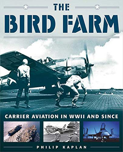 The Bird Farm: Carrier Aviation and Naval Aviators—A History and Celebration