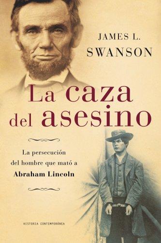 La caza del asesino/ Manhunt: La persecusion del hombre que mato a Abraham Lincoln/ The 12 Day Chase for Lincoln's Killer por James J. Swanson