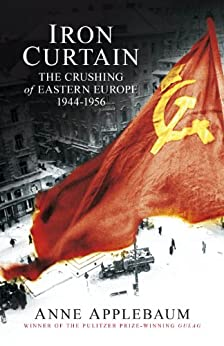 Iron Curtain: The Crushing of Eastern Europe 1944-56 by [Applebaum, Anne]