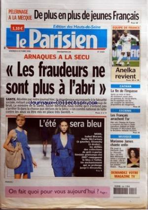 PARISIEN (LE) [No 19309] du 06/10/2006 - PELERINAGE A LA MECQUE - DE PLUS EN PLUS DE JEUNES FRANCAIS - ARNAQUES A LA SECU - LES FRAUDEURS NE SONT PLUS A L'ABRI - SANTE - L'ETE SERA BLEU - MODE - EQUIPE DE FRANCE - ANELKA REVIENT - CACHAN - LA FIN DE L'IMPASSE - ESCRIME - LES FRANCAIS ARRACHENT L'OR - MUSIQUE - MARIANNE JAMES CHANTE ENFIN.