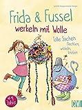 Frida & Fussel werkeln mit Wolle: Tolle Sachen flechten, wickeln, knoten