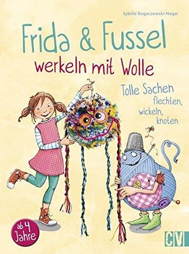 Frida & Fussel werkeln mit Wolle: Tolle Sachen flechten, wickeln, knoten (Für Sachen Stricken Kinder)