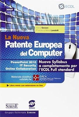 La nuova patente europea del computer. Nuovo Syllabus a completamento per l'ECDL full standard. Power point 2010. IT security... Con espansione online