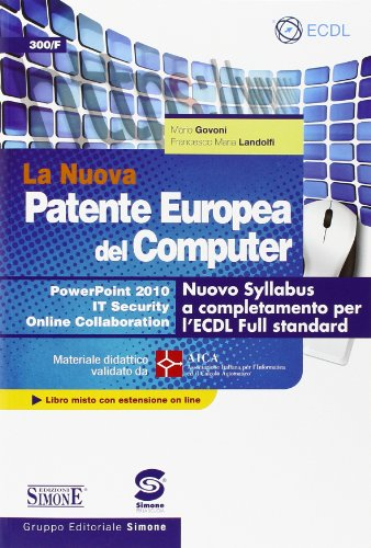 La nuova patente europea del computer. Nuovo Syllabus a completamento per l'ECDL full standard. Power point 2010. IT security. Online collaboration. Con espansione online