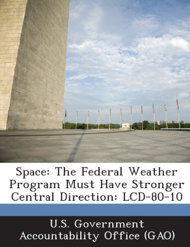 Preisvergleich Produktbild Space: The Federal Weather Program Must Have Stronger Central Direction: LCD-80-10
