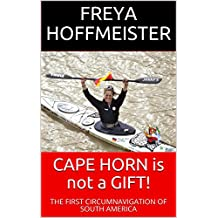 CAPE HORN is not a GIFT!: The First Circumnavigation of South America (English Edition)