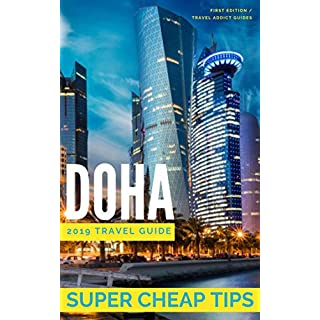 Super Cheap Doha - Travel Guide 2019: Enjoy a $1,000 trip to Doha for $250 (Super Cheap Insider Guides) (English Edition)