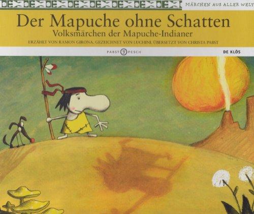 Der Mapuche ohne Schatten: Volksmärchen der Mapuche-Indianer (De Klös)