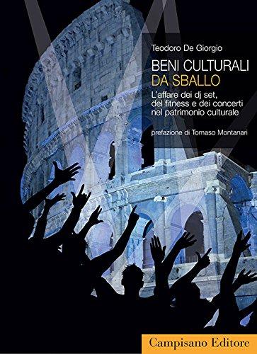 Beni culturali da sballo. L'affare dei dj set, del fitness e dei concerti nel patrimonio culturale di Teodoro De Giorgio