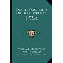 Double Falsehood or the Distressed Lovers