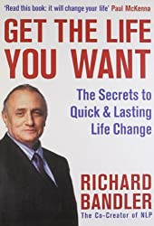 Get the Life You Want by Richard Bandler (2009-01-01)