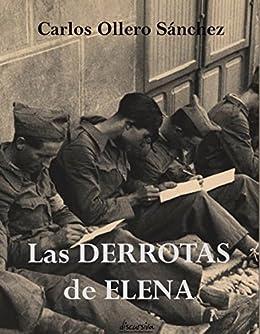 Las derrotas de Elena eBook: Carlos Ollero Sánchez, Editorial ...