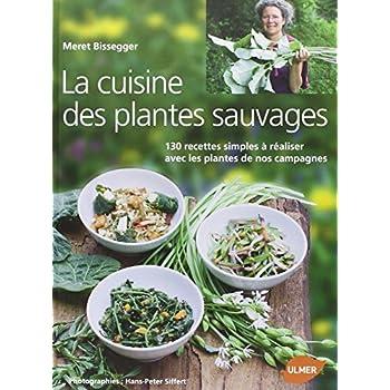 La Cuisine des plantes sauvages 130 recettes simples à réaliser avec les plantes de nos campagnes