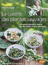 La cuisine des plantes sauvages : 130 recettes simples à réaliser avec les plantes de nos campagnes