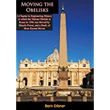 Moving the Obelisks:: A Chapter in Engineering History in which the Vatican Obelisk in Rome in 1586 was Moved by Muscle Power (English Edition)