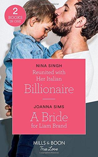 Reunited With Her Italian Billionaire: Reunited with Her Italian Billionaire / A Bride for Liam Brand (The Brands of Montana) (Mills & Boon True Love)