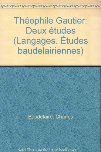 Etudes baudelairiennes, tome 11 : Théophile Gautier, deux études