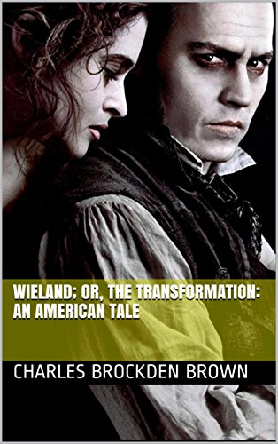 Wieland; Or, The Transformation: An American Tale  (English Edition)