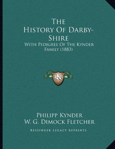 The History of Darby-Shire: With Pedigree of the Kynder Family (1883)