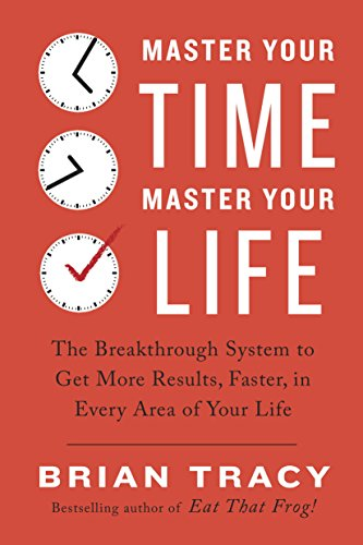 Master Your Time, Master Your Life: The Breakthrough System to Get More Results, Faster, in Every Area of Your Life (English Edition) por Brian Tracy
