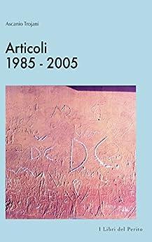 Articoli 1985-2005 : I Libri del perito - III di [Trojani, Ascanio]