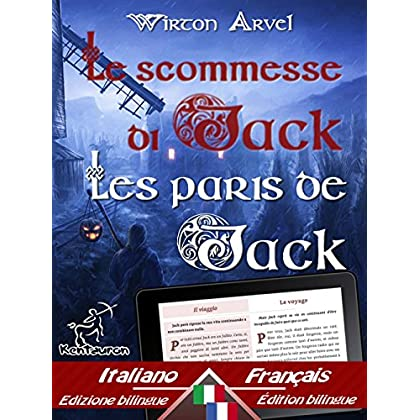Le Scommesse Di Jack (Racconto Celtico) - Les Paris De Jack (Un Conte Celtique): Bilingue Con Testo A Fronte - Bilingue Avec Le Texte Parallèle: Italiano ... (Dual Language Easy Reader Vol. 60)