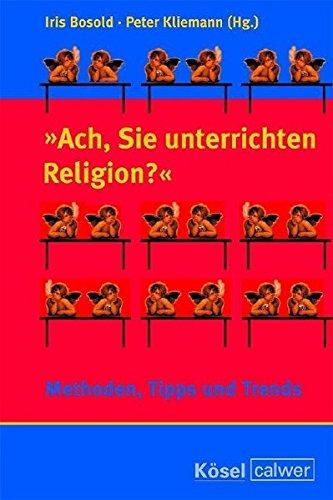 """""""Ach, Sie unterrichten Religion?"""": Methoden, Tipps und Trends"""