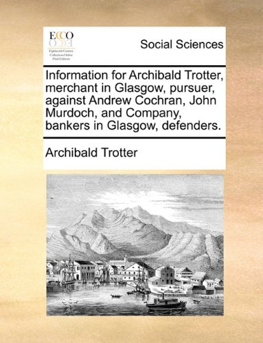 Information for Archibald Trotter, merchant in Glasgow, pursuer, against Andrew Cochran, John Murdoch, and Company, bankers in Glasgow, defenders.