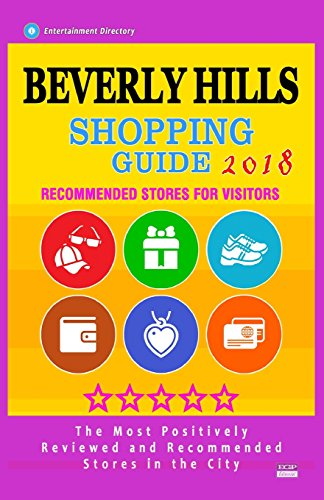 Beverly Hills Shopping Guide 2018: Best Rated Stores in Beverly Hills, Los Angeles - Stores Recommended for Visitors, (Shopping Guide 2018)