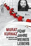 Fünf Jahre meines Lebens: Ein Bericht aus Guantanamo - Murat Kurnaz