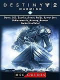 Destiny 2 Warmind, Game, DLC, Exotics, Armor, Raids, Armor Sets, Achievements, Armory, Armour, Guide Unofficial (English Edition)
